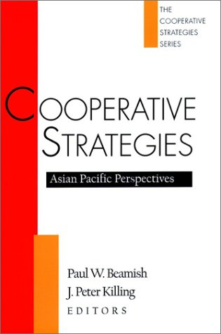 Cooperative Strategies: Asian Pacific Perspectives (The Cooperative: Beamish, Paul W.,