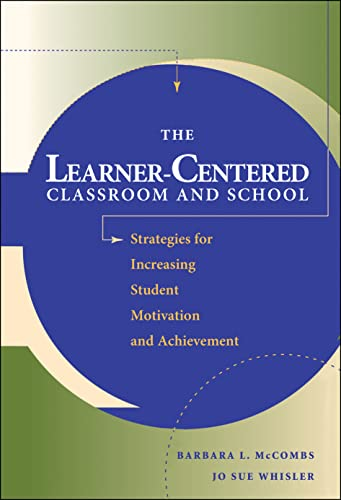 9780787908362: The Learner-Centered Classroom and School: Strategies for Increasing Student Motivation and Achievement: Stategies for Increasing Student Motivation and Achievement (Jossey Bass Education Series)