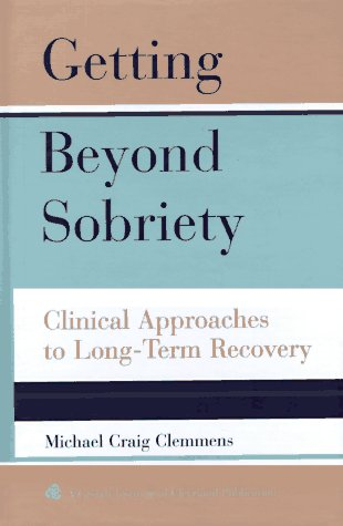 9780787908409: Getting Beyond Sobriety: Clinical Approaches to Long-Term Recovery (Jossey-Bass Psychology Series)