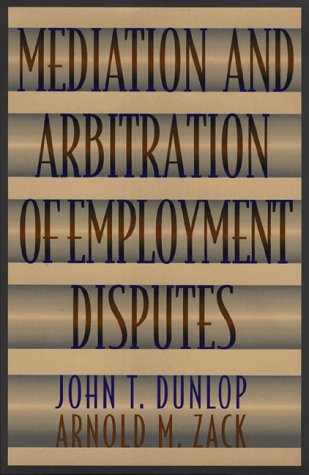 Mediation and Arbitration of Employment Disputes: John T. Dunlop;