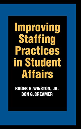 Improving Staffing Practices in Student Affairs: Winston Jr., Roger
