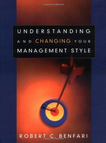 Understanding and Changing Your Management Style (Jossey-Bass: Robert C. Benfari