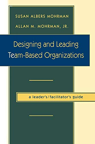 9780787908652: Designing and Leading Team-Based Organizations, a Leader's/Facilitator's Guide (TM): A Workbook for Organisational Self-Design (Business)