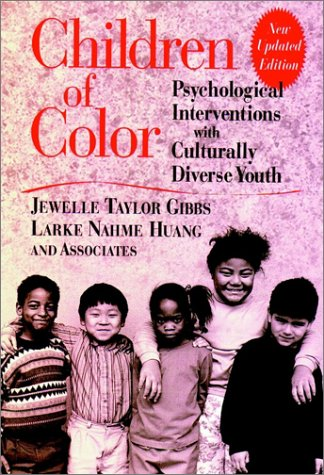 Children of Color: Psychological Interventions with Culturally Diverse Youth (Jossey-Bass Psychology Series) (0787908711) by Jewelle Taylor Gibbs; Larke Nahme Huange