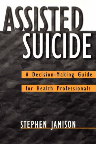 9780787908737: Assisted Suicide: A Decision-Making Guide for Health Professionals