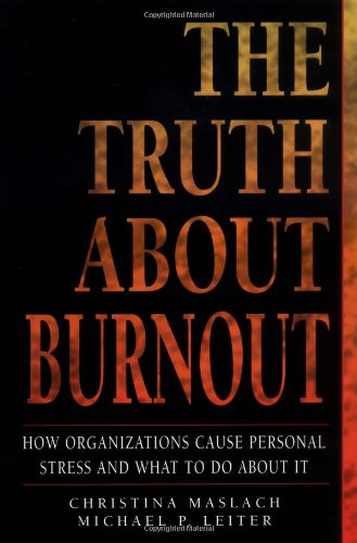 9780787908744: The Truth About Burnout: How Organizations Cause Personal Stress and What to Do About It