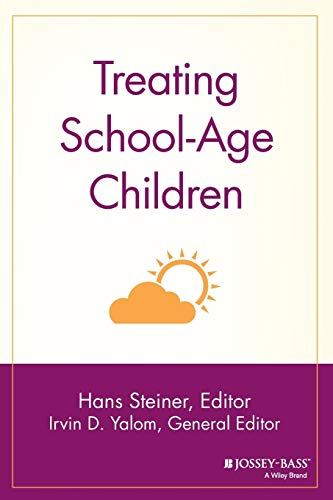 Treating School-Age Children (Jossey-Bass Library of Current Clinical Technique.): Hans Steiner