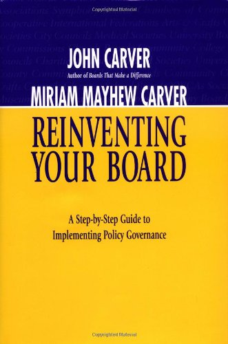 Reinventing Your Board: A Step-by-Step Guide to Implementing Policy Governance (J-B Carver Board ...