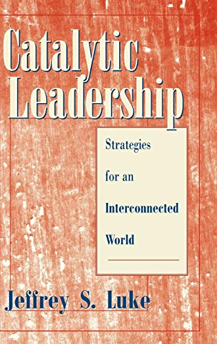 9780787909178: Catalytic Leadership: Strategies for an Interconnected World (J–B US non–Franchise Leadership)