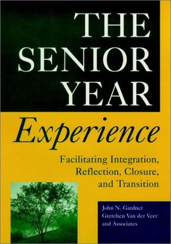 The Senior Year Experience: Facilitating Integration, Reflection,: John N. Gardner,