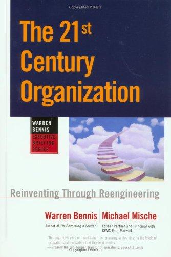The 21st Century Organization: Reinventing Through Reengineering: Warren G. Bennis;