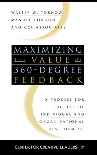 Maximizing the Value of 360-degree Feedback: A Process for Successful Individual and Organization...