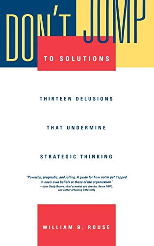 9780787909987: Don't Jump to Solutions: Thirteen Delusions That Undermine Strategic Thinking