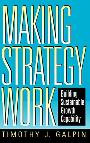 9780787910013: Making Strategy Work: Building Sustainable Growth Capability (Jossey Bass Business & Management Series)