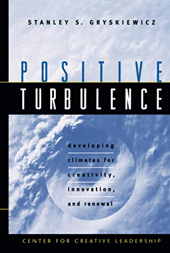 9780787910082: Positive Turbulence: Developing Climates for Creativity, Innovation, and Renewal