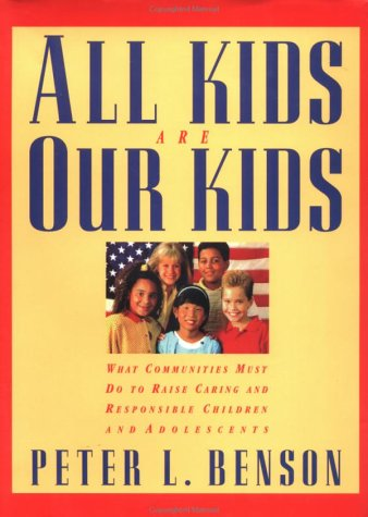 All Kids Are Our Kids: What Communities Must Do to Raise Caring and Responsible Children and ...