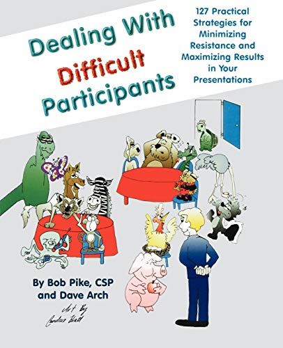 9780787911164: Dealing with Difficult Participants: 127 Practical Strategies for Minimizing Resistance and Maximizing Results in Your Presentations (Business)