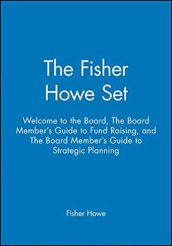 The Fisher Howe Set: Welcome to the Board, The Board Member's Guide to Fund Raising, and The ...