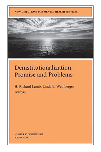 Deinstitutionalization: Promise and Problems: New Directions for Mental Health Services, Number 90