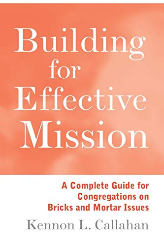 9780787938727: Building for Effective Mission: A Complete Guide for Congregations on Bricks and Mortar Issues