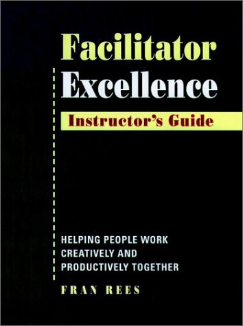 9780787938871: Facilitator Excellence, Instructor's Guide: Helping People Work Creatively and Productively Together
