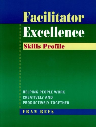 9780787938895: Facilitator Excellence, Skills Profile: Helping People Work Creatively and Productively Together (Business)