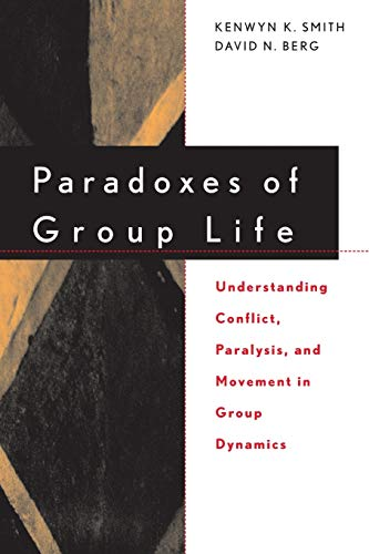 9780787939489: Paradoxes of Group Life: Understanding Conflict, Paralysis, and Movement in Group Dynamics
