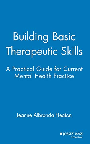 9780787939847: Building Basic Therapeutic Skills: A Practical Guide for Current Mental Health Practice
