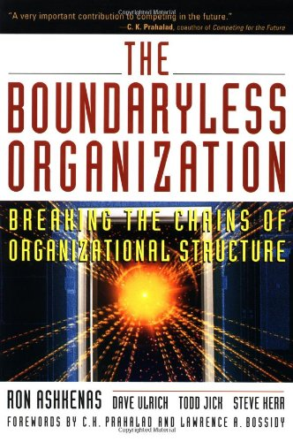 The Boundaryless Organization: Breaking the Chains of Organizational Structure: Ashkenas, Ron; ...