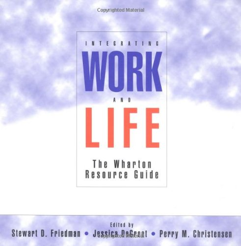 9780787940225: Integrating Work and Life: The Wharton Resource Guide