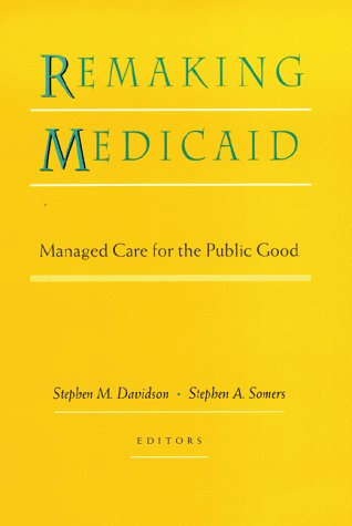 9780787940423: Remaking Medicaid: Managed Care for the Public Good