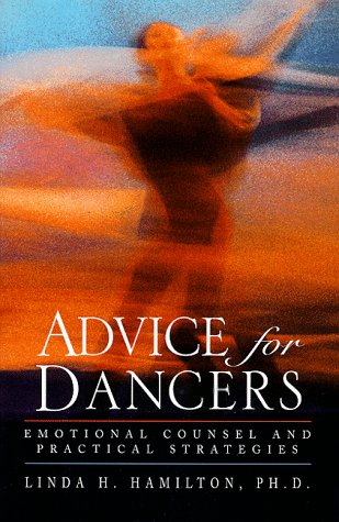 Advice for Dancers: Emotional Counsel and Practical Strategies: Hamilton, Linda H.