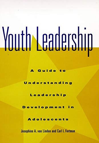 Youth Leadership: A Guide to Understanding Leadership: van Linden, Josephine