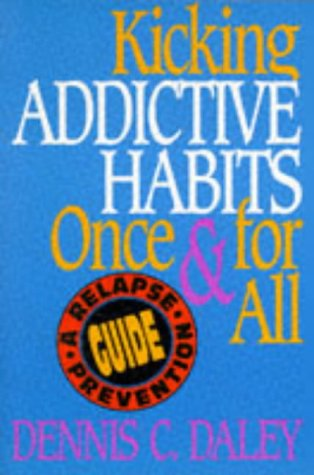 Kicking Addictive Habits Once and for All: A Relapse Prevention Guide (0787940682) by Dennis C. Daley
