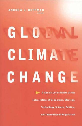 9780787941031: Global Climate Change: A Senior-Level Debate at the Intersection of Economics, Strategy, Technology, Science, Politics, and International Negotiation