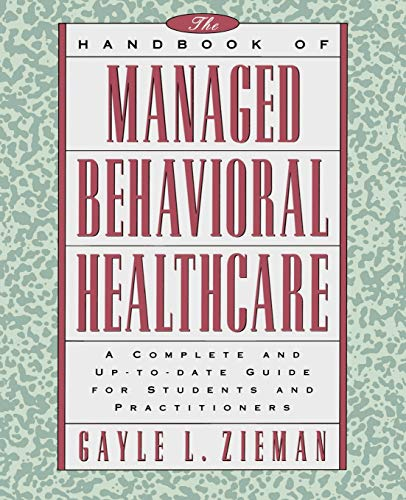 The Handbook of Managed Behavioral Healthcare: A Complete and Up-to-Date Guide for Students and ...