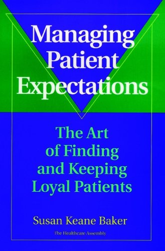 9780787941581: Managing Patient Expectations: The Art of Finding and Keeping Loyal Patients (Medical Sciences)