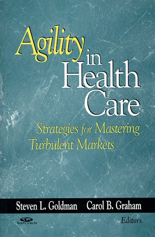 9780787942113: Agility in Health Care: Strategies for Mastering Turbulent Markets