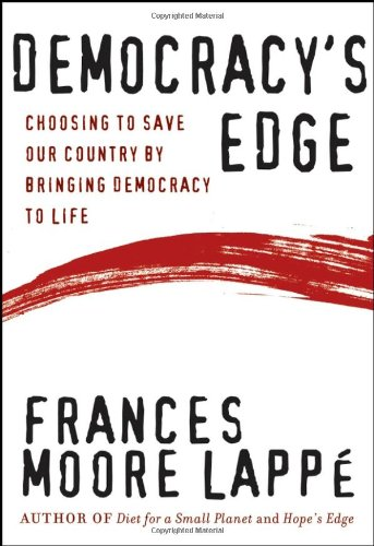 Democracy's Edge: Choosing to Save Our Country by Bringing Democracy to Life: Lappe, Frances ...
