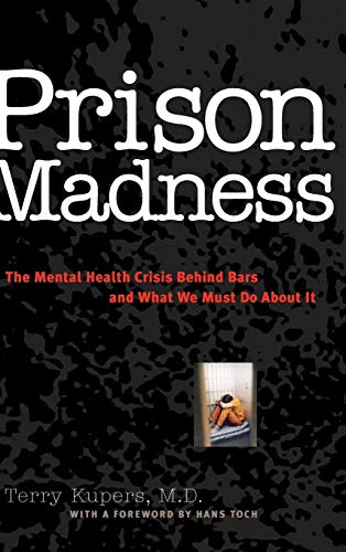 9780787943615: Prison Madness: The Mental Health Crisis Behind Bars and What We Must Do About It