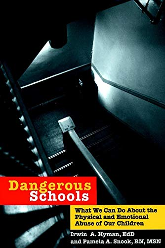 Dangerous Schools: What We Can Do About the Physical and Emotional Abuse of Our Children: Hyman ...
