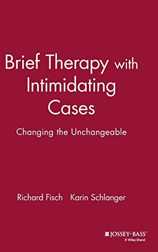 Brief Therapy with Intimidating Cases: Changing the: Fisch, Richard; Schlanger,