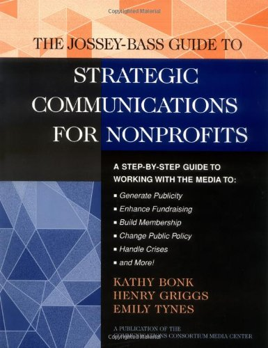 The Jossey-Bass Guide to Strategic Communications for: Bonk, Kathy; Tynes,