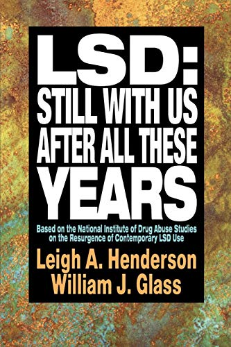 LSD: Still With Us After All These Years: Based on the National Institute of Drug Abuse Studies on ...
