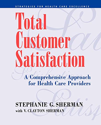 Total Customer Satisfaction: A Comprehensive Approach for Health Care Providers (Paperback): ...
