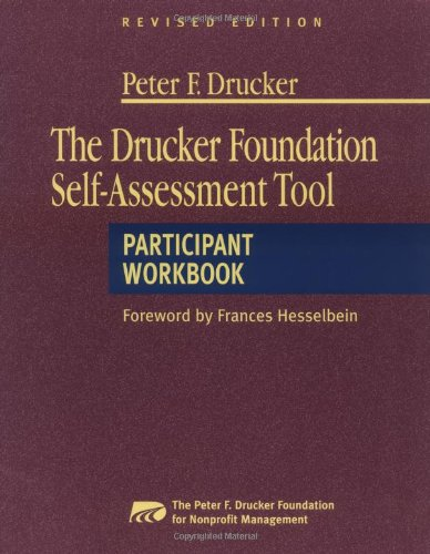 The Drucker Foundation Self-Assessment Tool: Participant Workbook: Peter F. Drucker