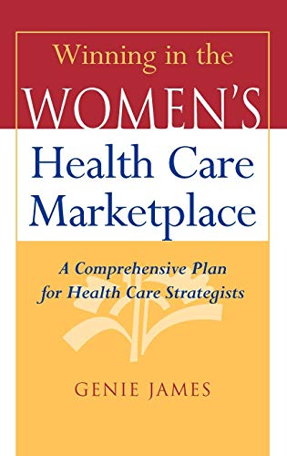 9780787944445: Winning in the Women's Health Care Marketplace: A Comprehensive Plan for Health Care Strategists