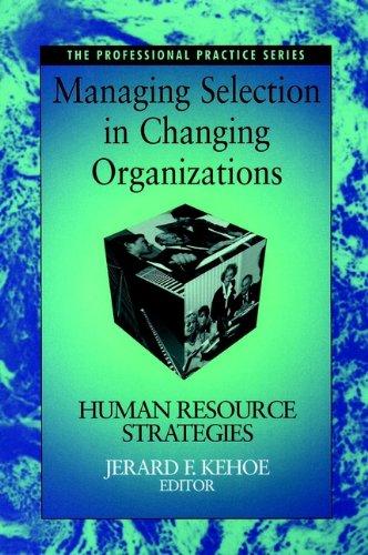 Managing Selection in Changing Organizations: Human Resource Strategies: Jerard F. Kehoe