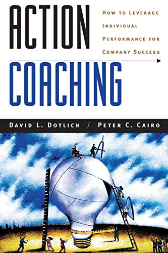 9780787944773: Action Coaching: How to Leverage Individual Performance for Company Success