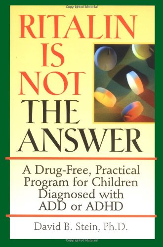 9780787945145: Ritalin Is Not The Answer: A Drug-Free, Practical Program for Children Diagnosed with ADD or ADHD